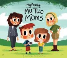 My Two Moms by Claudia Harrington & illustrated by Zoe Persico